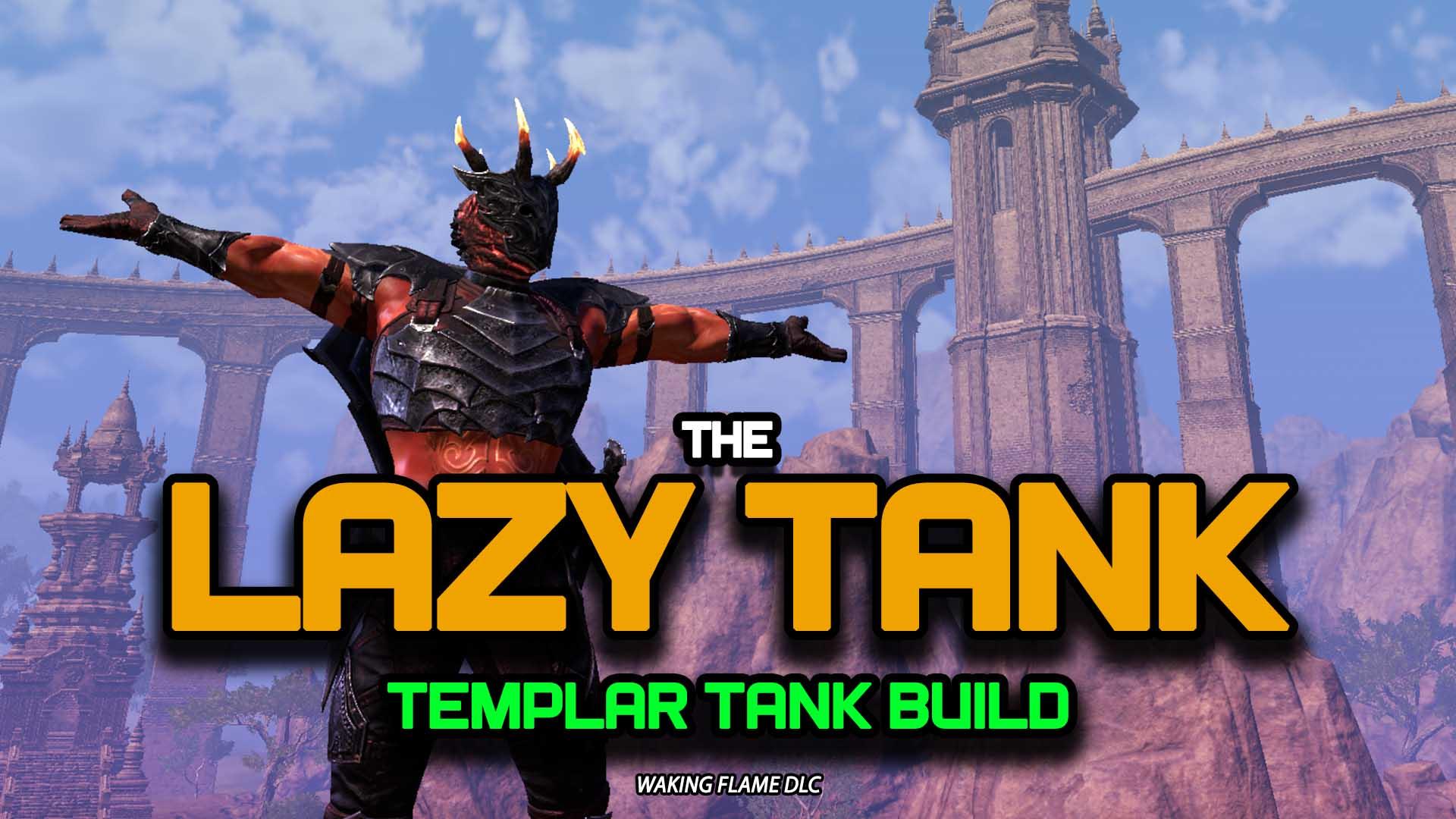 lazy tank, selfish tank, best tank, eso tank, elder scrolls online tank, templar tank, tankplar, xynode tank, eso tank build, eso templar tank build, waking flame